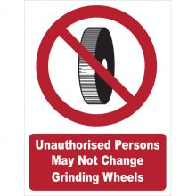 Dependable Unauthorised to Change Grinding Wheel Signs